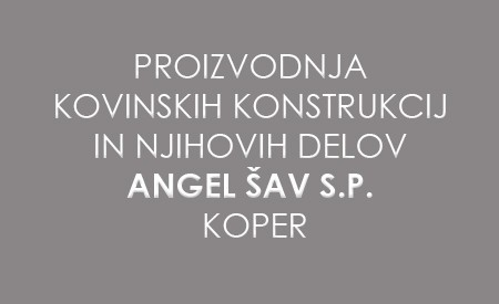 PROIZVODNJA KOVINSKIH KONSTRUKCIJ IN NJIHOVIH DELOV ANGEL ŠAV S.P., KOPER - CAPODISTRIA